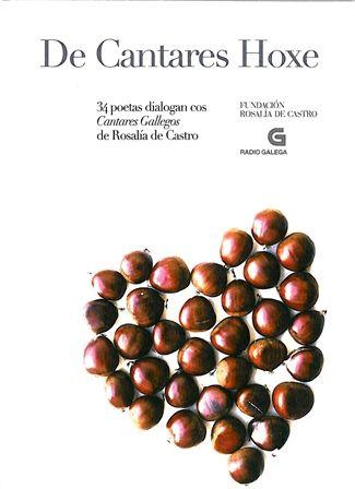De Cantares Hoxe. 34 poetas dialogan cos Cantares Gallegos de Rosalía de Castro - [Padrón] : Fundación Rosalía de Castro ; [Santiago de Compostela] : Radio Galega, D.L. 2014 ([A Coruña] : Imprenta da Deputación da Coruña)