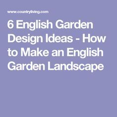 6 English Garden Design Ideas - How to Make an English Garden Landscape