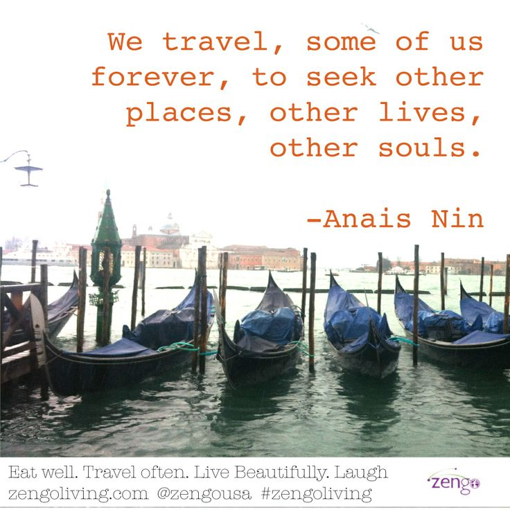 We travel to seek other places, other lives, other souls.