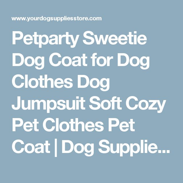 Petparty Sweetie Dog Coat for Dog Clothes Dog Jumpsuit Soft Cozy Pet Clothes Pet Coat | Dog Supplies - Warning: Save up to 87% on Dog Supplies and Dog Accessories at Our Online Pet Supply Shop