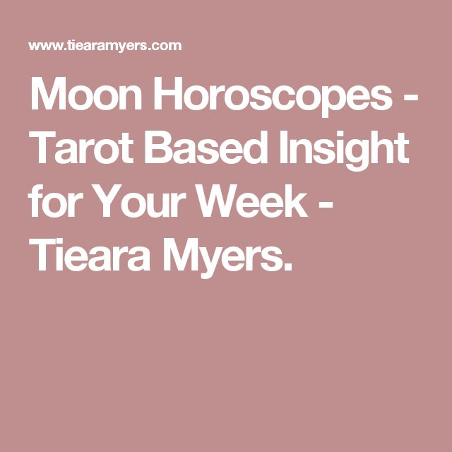 Moon Horoscopes - Tarot Based Insight for Your Week - Tieara Myers.