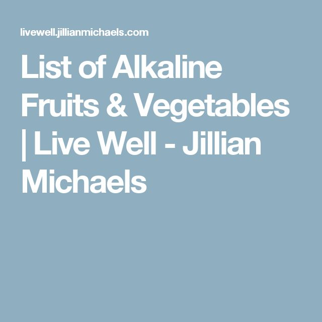 List of Alkaline Fruits & Vegetables   Live Well - Jillian Michaels