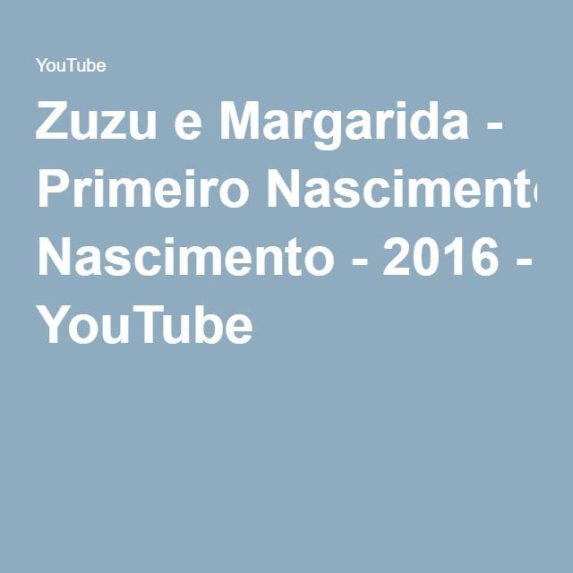 Zuzu e Margarida - Primeiro Nascimento - 2016 - YouTube