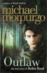 Outlaw : the story of Robin Hood   by Morpurgo, Michael .  HarperCollins Children's 2012