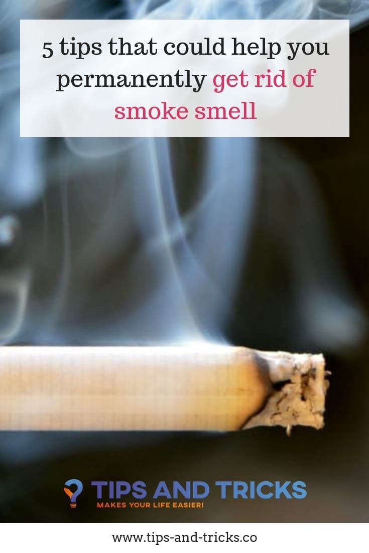 5 Tips That Could Help You Permanently Get Rid Of Smoke Smell