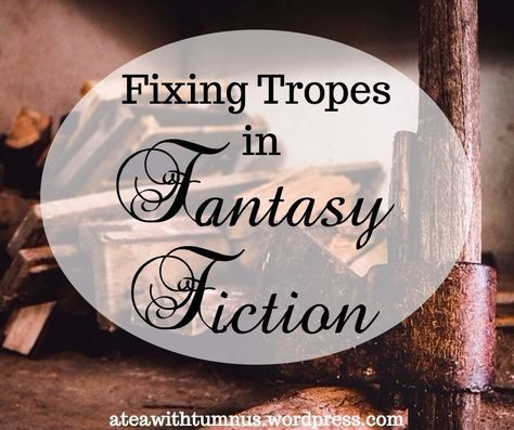 Fixing Tropes in Fantasy Fiction - A totally non-sarcastic post on Tea with Tumnus