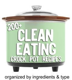 200 Clean Eating crock pot recipes! Well organized.