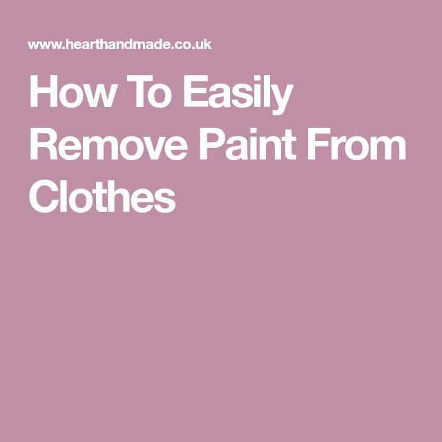 How To Easily Remove Paint From Clothes