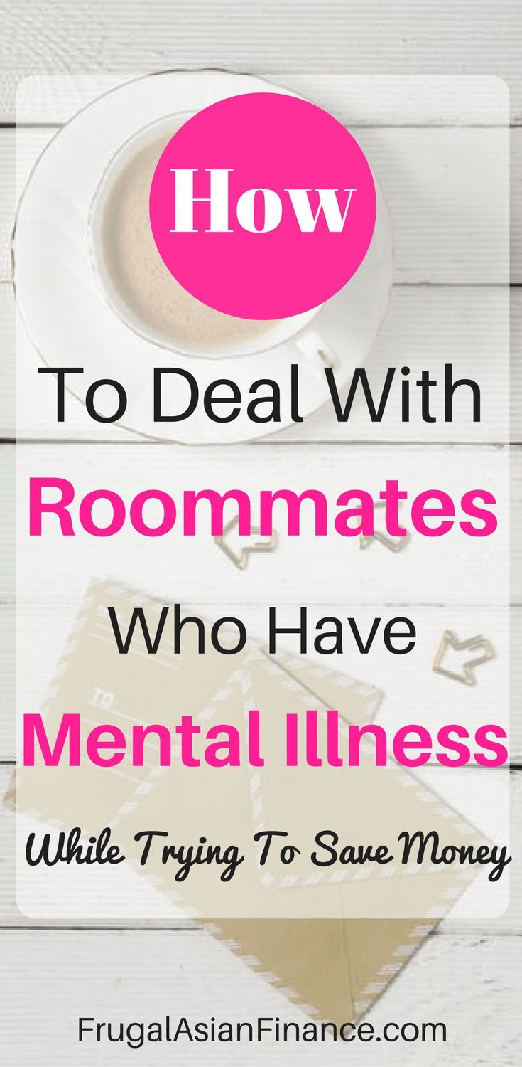 What would you do if you had a roommate with a mental illness? I have lived with a lot of roommates to save money. Some of them turned out to be mentally unstable.
