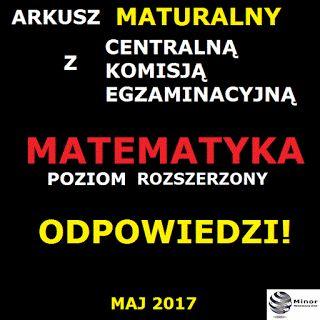 Odpowiedzi do arkusza egzaminacyjnego maturalnego z matematyki, poziom rozszerzony 9 maj 2017 r. NOWA MATURA