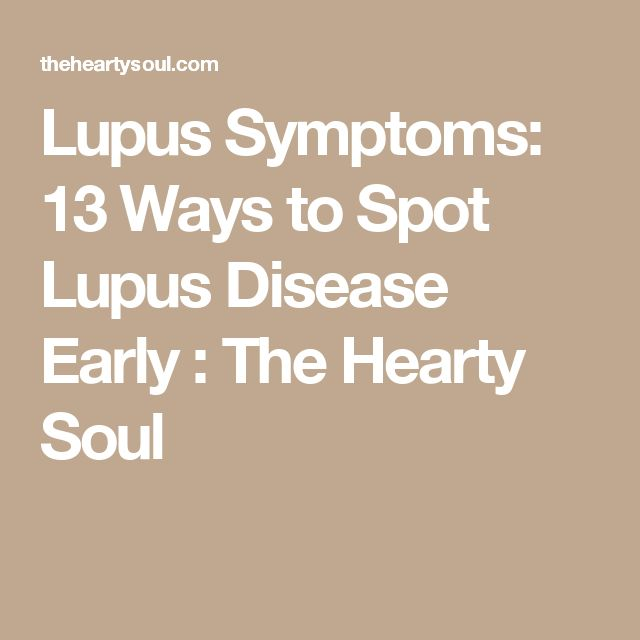 Lupus Symptoms: 13 Ways to Spot Lupus Disease Early : The Hearty Soul