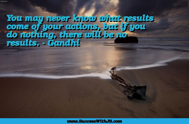 You may never know what results come of your actions, but if you do nothing, there will be no results. - Gandhi #quote  #success #SuccessWithJS