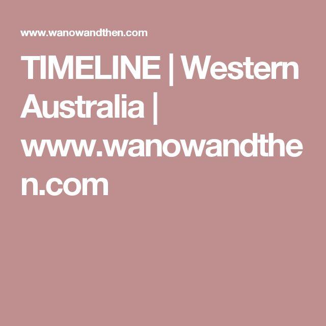 TIMELINE   Western Australia   www.wanowandthen.com