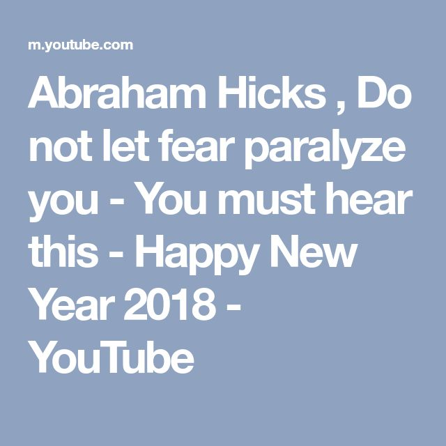 Abraham Hicks , Do not let fear paralyze you - You  must hear this - Happy New Year 2018 - YouTube
