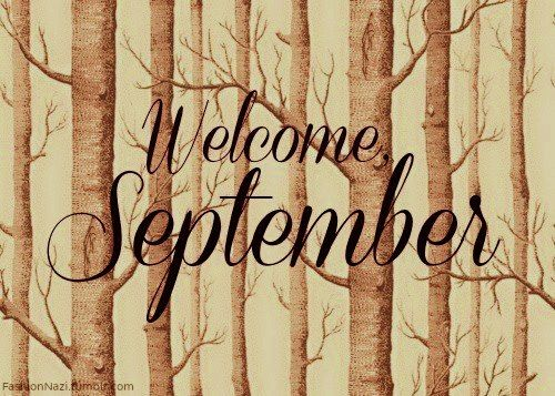 Welcome September. Welcome Fall.