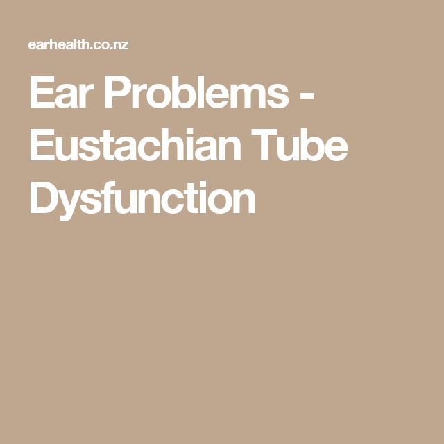 Ear Problems - Eustachian Tube Dysfunction