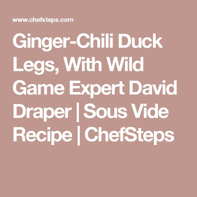 Ginger-Chili Duck Legs, With Wild Game Expert David Draper | Sous Vide Recipe | ChefSteps