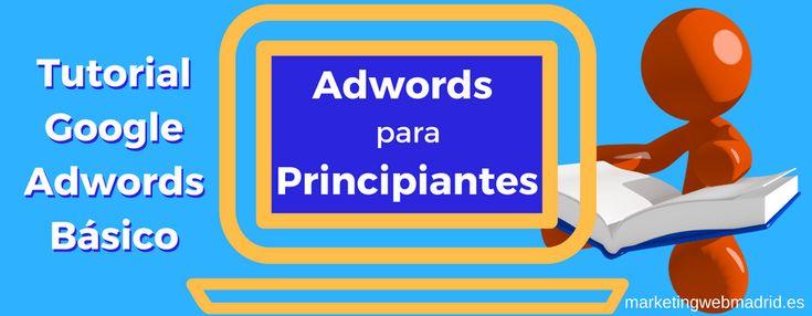 Si quieres aprender lo mínimo sobre Google Adwords que debe saber un anunciante, aquí tienes la Guía de Adwords para Principiantes con los conceptos básicos