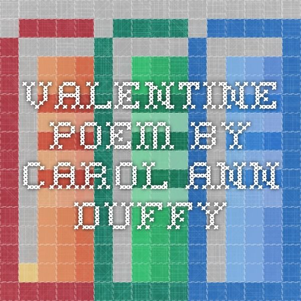 valentine by carol ann duffy Let's find out the famous playwright and poet from scotland in facts about carol ann duffy she was born on 23 december 1955 in may 2009, she was named as.