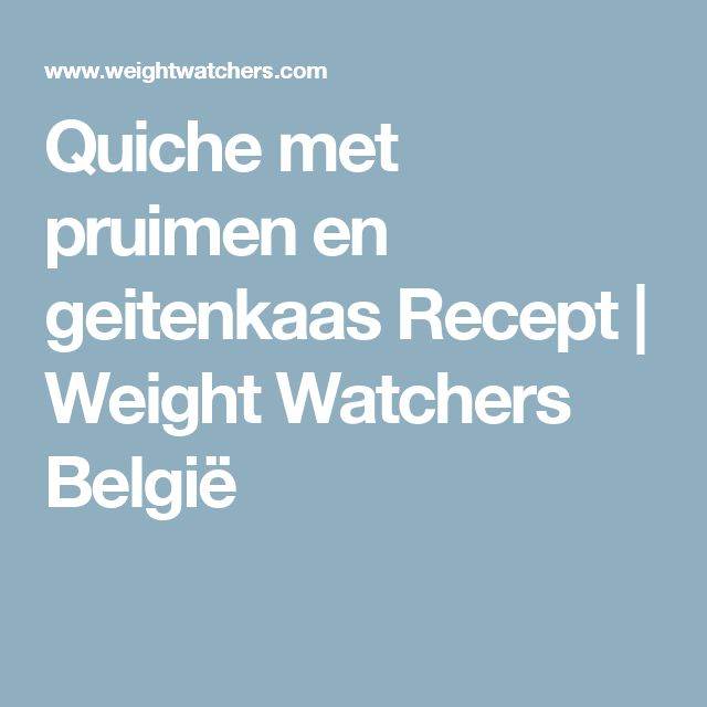 Quiche met pruimen en geitenkaas Recept | Weight Watchers België