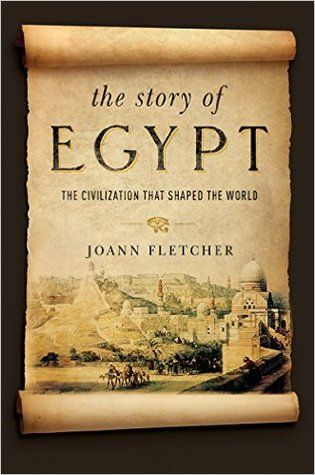 The Story of Egypt: The Civilization that Shaped the World by Joann Fletcher —…