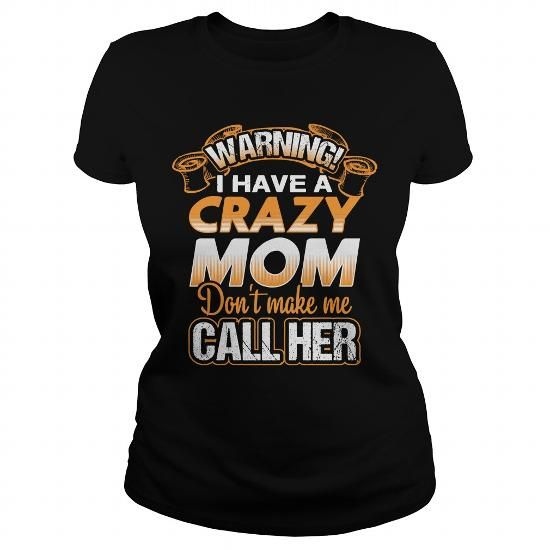 Cool Warning I Have A Crazy Mom Dont Make Me Call Her Shirts & Tees