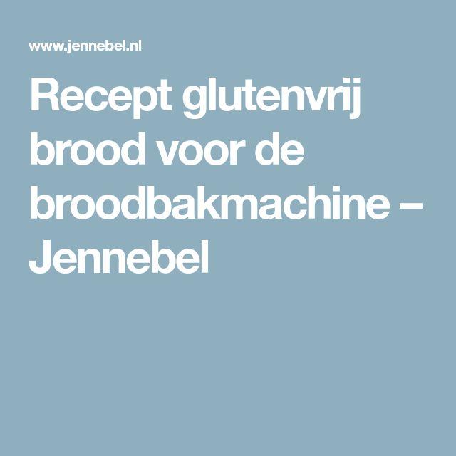 Recept glutenvrij brood voor de broodbakmachine – Jennebel