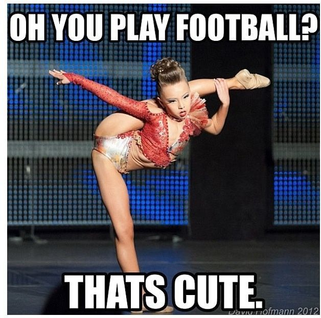 I love football, but I feel dance/cheer doesn't get the respect it deserves. There are plenty of things harder and more advanced than football.