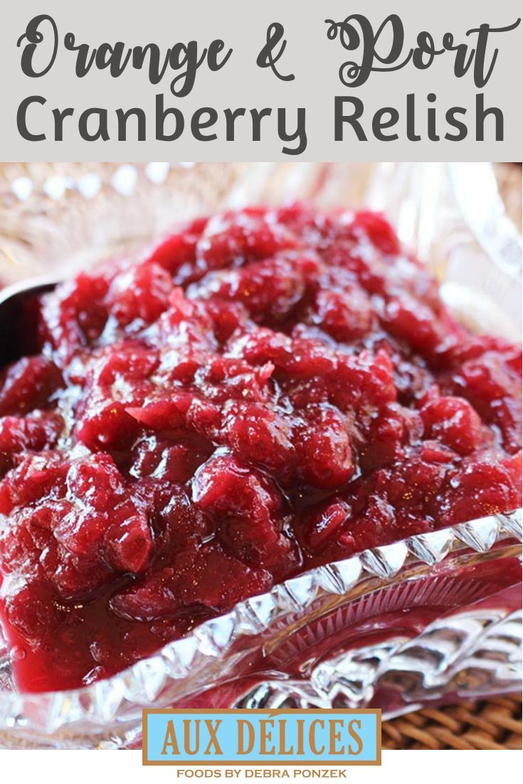 This Easy Holiday Cranberry Relish Recipe Combines Port Wine And Orange Juice With Cranberr Cranberry Relish Recipe Vegan Holiday Recipes Christmas Food Dinner