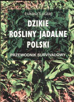 """""""Dzikie rośliny jadalne Polski"""" Łukasz ŁUCZAJ"""