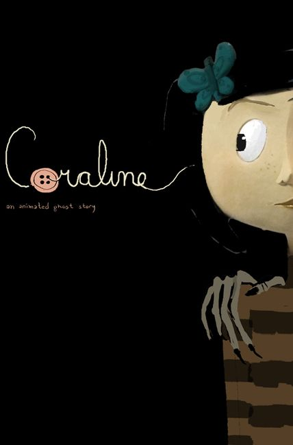 Coraline LOVE this movie! Definitely one of the creepiest kids movies that I've seen