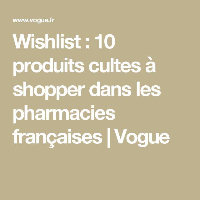Wishlist : 10 produits cultes à shopper dans les pharmacies françaises | Vogue
