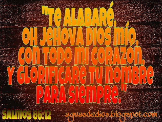 Compartamos la Palabra de Dios: Te alabaré, oh Jehová Dios mío, con todo mi corazó...