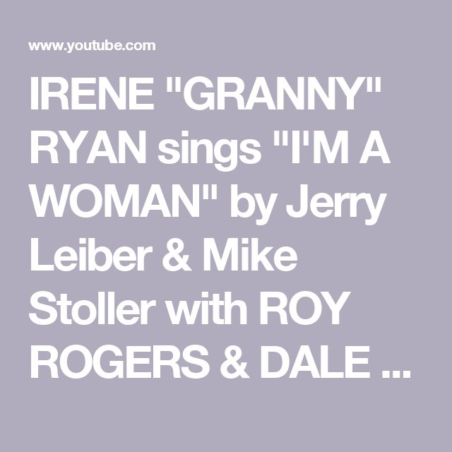 """IRENE """"GRANNY"""" RYAN sings """"I'M A WOMAN"""" by Jerry Leiber & Mike Stoller with ROY ROGERS & DALE EVANS - YouTube"""