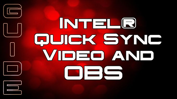 Intel® Quick Sync Video and OBS guide