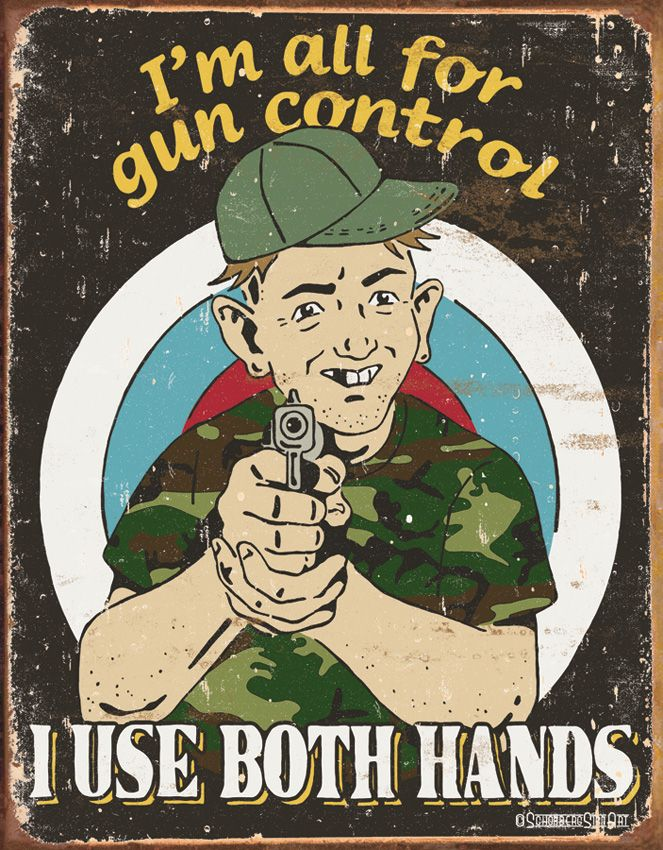 REPIN! This tin sign is a great gift at only $12.99 from www.jackasstoys.com. I'm all for gun control! I use both hands! Perfect decor for the man cave, or use as a no-trespassing sign!