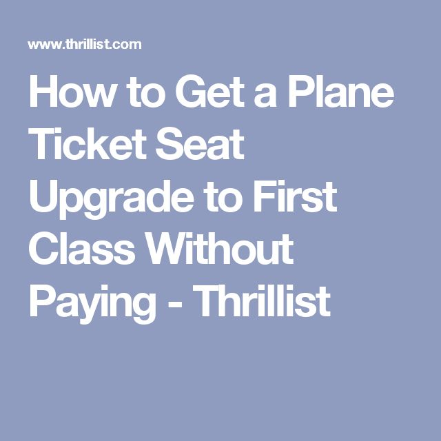 How to Get a Plane Ticket Seat Upgrade to First Class Without Paying - Thrillist