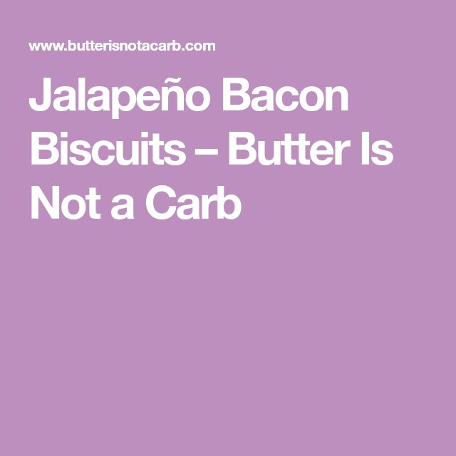 Jalapeño Bacon Biscuits – Butter Is Not a Carb
