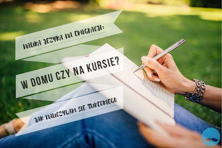 jak nauczyć się tureckiego, nauka języka obcego w domu, nauka języka obcego na emigracji