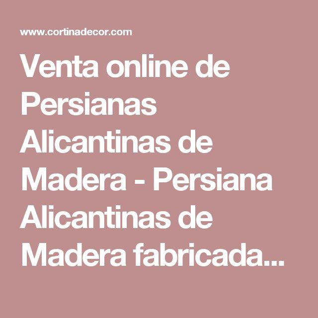 Venta online de Persianas Alicantinas de Madera - Persiana Alicantinas de Madera fabricadas a medida - Móvil