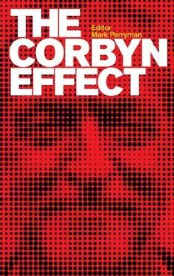 The Corbyn Effect and Labour's Existential Crisis by Mark Perryman | Waterstones
