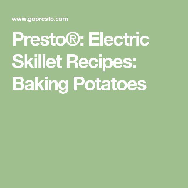 Presto®: Electric Skillet Recipes: Baking Potatoes