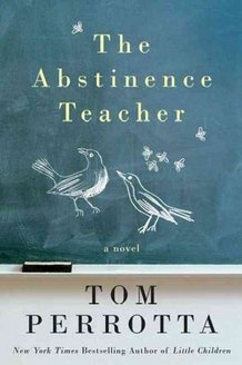 The Abstinence Teacher - Tom Perrotta - This is the book that really made me fall in love with Tom Perrotta as a writer. He's truly gifted and talented with words.