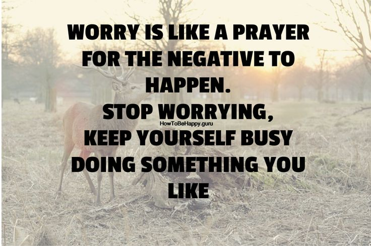 25+ Best Stop Worrying Quotes On Pinterest