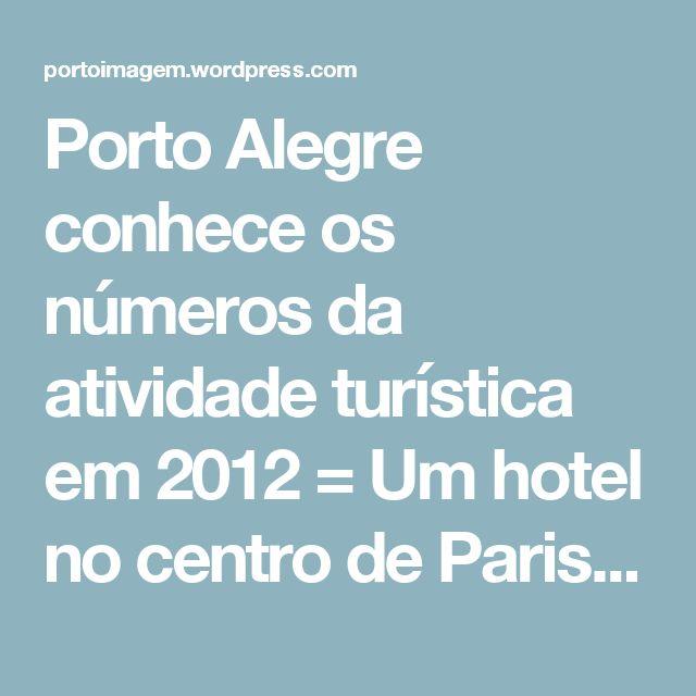 Porto Alegre conhece os números da atividade turística em 2012 = Um hotel no centro de Paris (três estrelas) preços de R$180,00 para duas pessoas; preço do Plazinha, que já foi quatro estrelas lá por 1950! Hoteleiros aqui tem que cair na real.  O custo maior é o salário; os salários dos empregados correspondem aproximadamente 20% do salário de qualquer funcionário em Paris.  Logo, as tarifas no Brasil deveriam ser no mínimo 1/3 das tarifas de um hotel em Paris