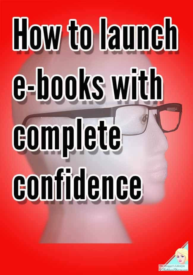 How to Launch E-books with Complete Confidence. A well-written e-book is crucial to sales or developing an email list.