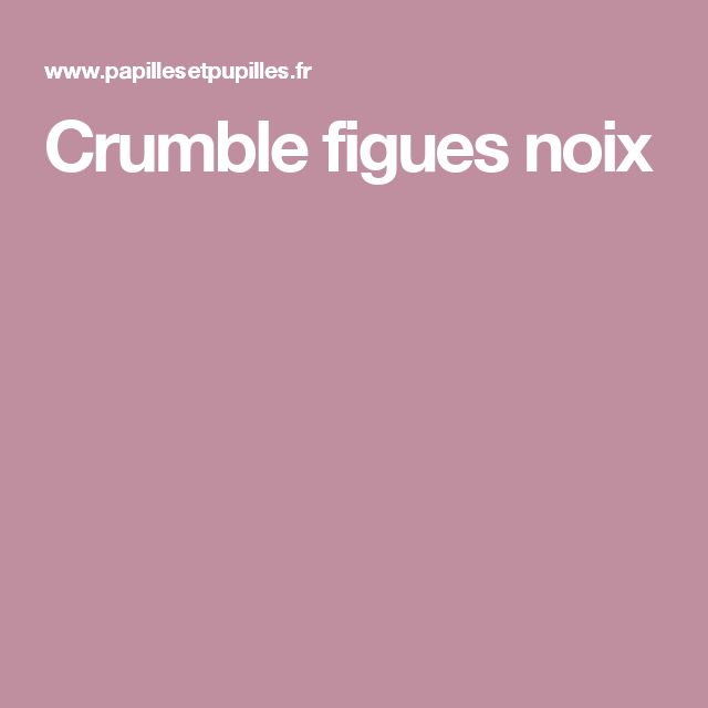 Crumble figues noix