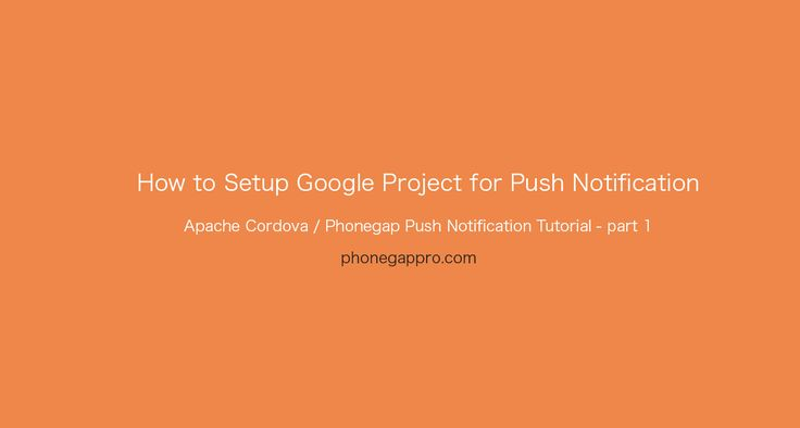 Apache Cordova / phonegap push notification tutorial with example - part 1 will explains you how setup google project for push notification for Phonegap