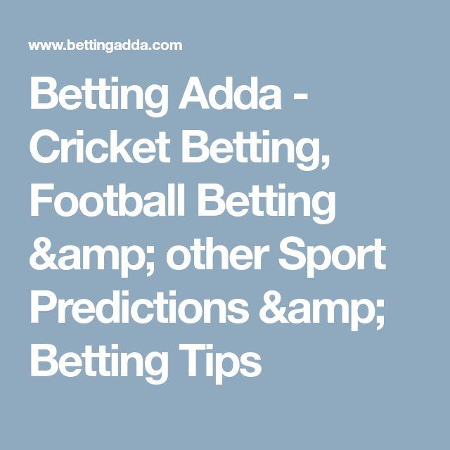 Betting Adda - Cricket Betting, Football Betting & other Sport Predictions & Betting Tips