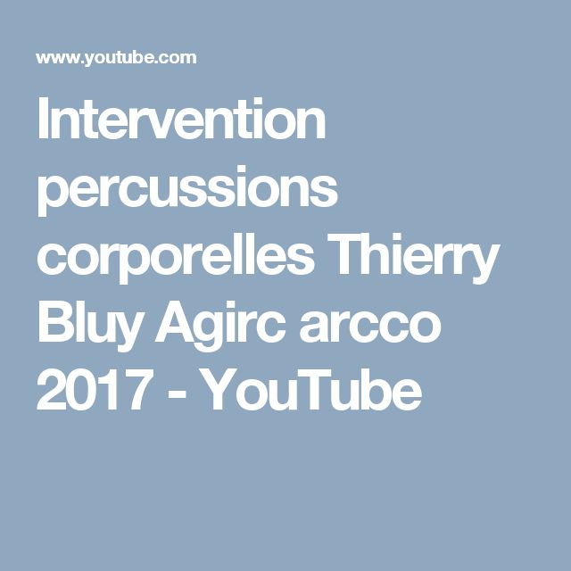 Intervention percussions corporelles Thierry Bluy Agirc arcco 2017 - YouTube